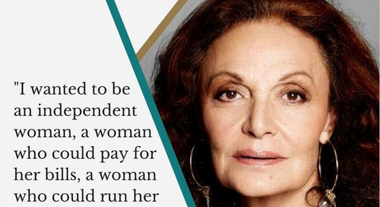 Diane Von Furstenberg Quote: 9 Diane Von Furstenberg Quotes That Prove You Don't Need A Man